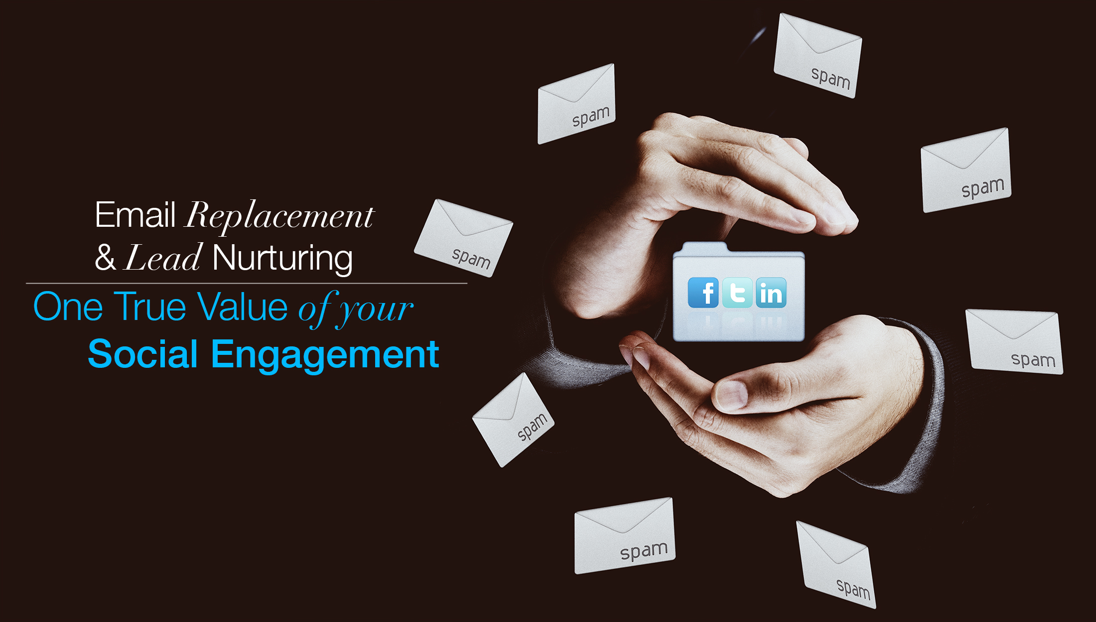 Email Replacement & Lead Nurturing: One True Value of Your Social Engagement