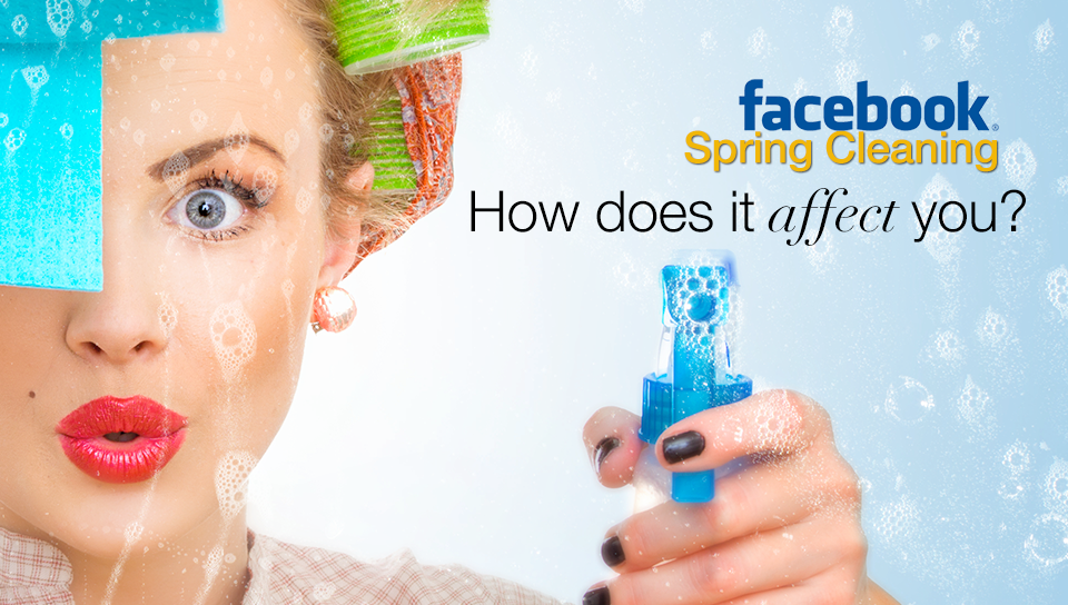 Facebook Spring Cleaning – How does it affect you?