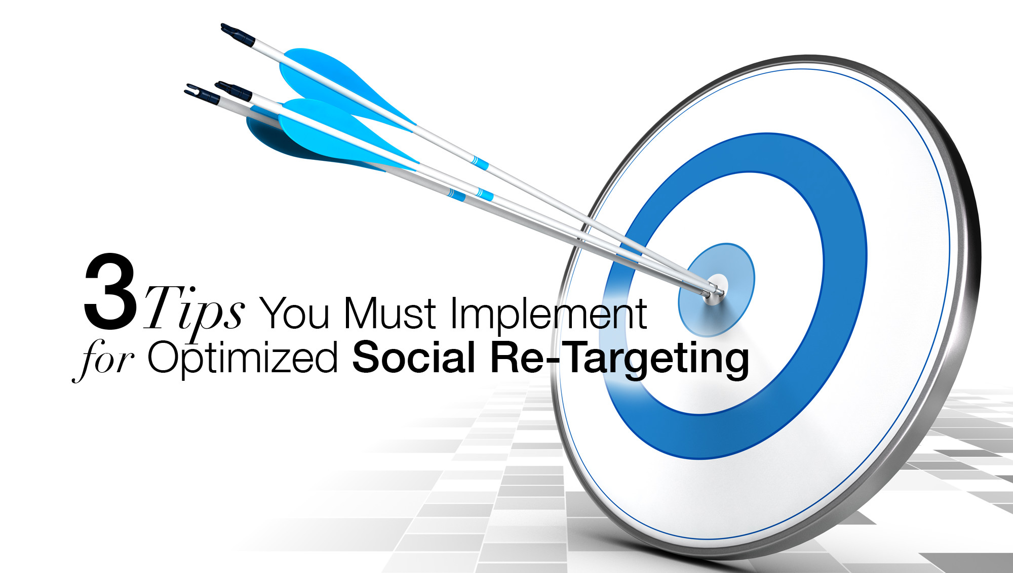 Social Re-Targeting: 3 Tips You Must Implement for Results